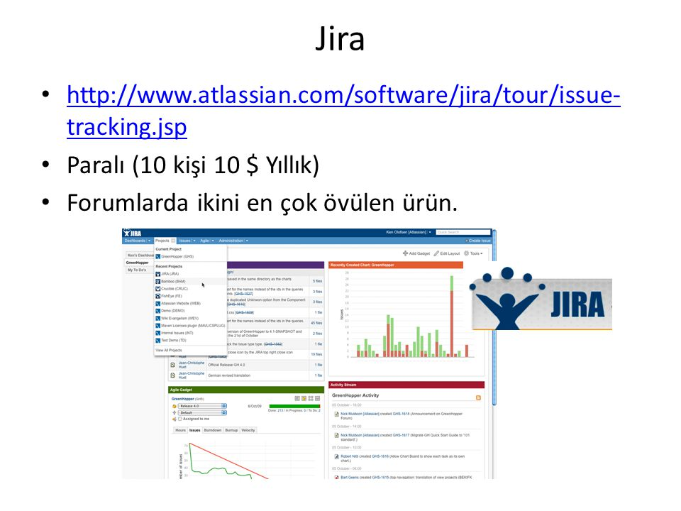 Jira • http://www.atlassian.com/software/jira/tour/issue- tracking.jsp http://www.atlassian.com/software/jira/tour/issue- tracking.jsp • Paralı (10 kişi 10 $ Yıllık) • Forumlarda ikini en çok övülen ürün.