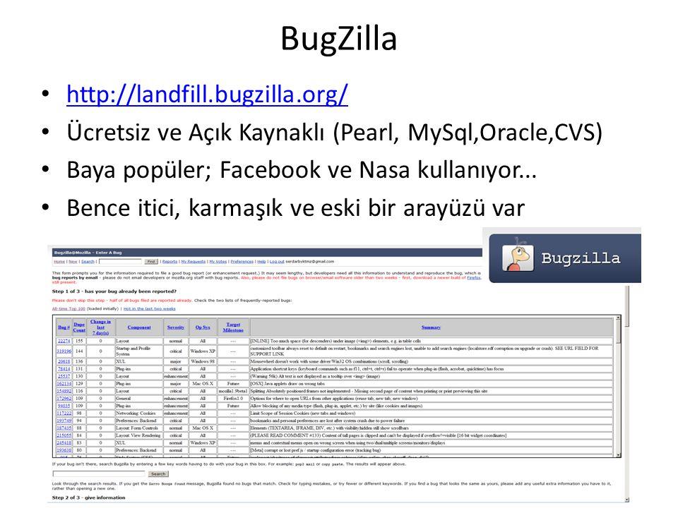 BugZilla • http://landfill.bugzilla.org/ http://landfill.bugzilla.org/ • Ücretsiz ve Açık Kaynaklı (Pearl, MySql,Oracle,CVS) • Baya popüler; Facebook ve Nasa kullanıyor...