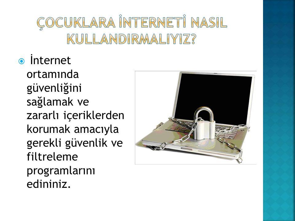  İnternet ortamında güvenliğini sağlamak ve zararlı içeriklerden korumak amacıyla gerekli güvenlik ve filtreleme programlarını edininiz.