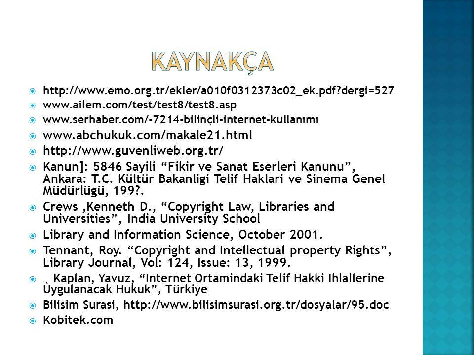  http://www.emo.org.tr/ekler/a010f0312373c02_ek.pdf?dergi=527  www.ailem.com/test/test8/test8.asp  www.serhaber.com/-7214-bilinçli-internet-kullanımı  www.abchukuk.com/makale21.html  http://www.guvenliweb.org.tr/  Kanun]: 5846 Sayili Fikir ve Sanat Eserleri Kanunu , Ankara: T.C.