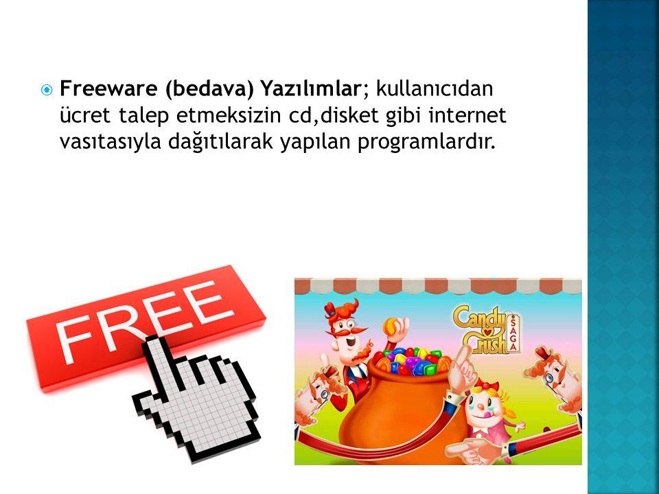  Freeware (bedava) Yazılımlar; kullanıcıdan ücret talep etmeksizin cd,disket gibi internet vasıtasıyla dağıtılarak yapılan programlardır.