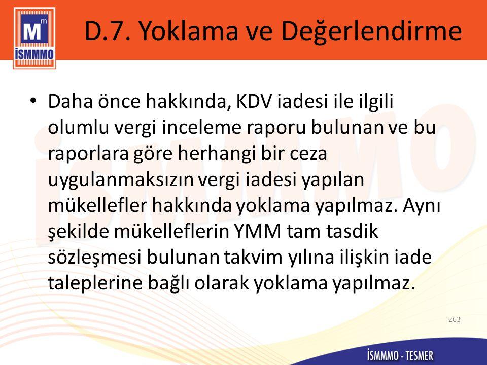 D.7. Yoklama ve Değerlendirme • Daha önce hakkında, KDV iadesi ile ilgili olumlu vergi inceleme raporu bulunan ve bu raporlara göre herhangi bir ceza