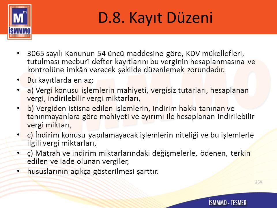 D.8. Kayıt Düzeni • 3065 sayılı Kanunun 54 üncü maddesine göre, KDV mükellefleri, tutulması mecburî defter kayıtlarını bu verginin hesaplanmasına ve k