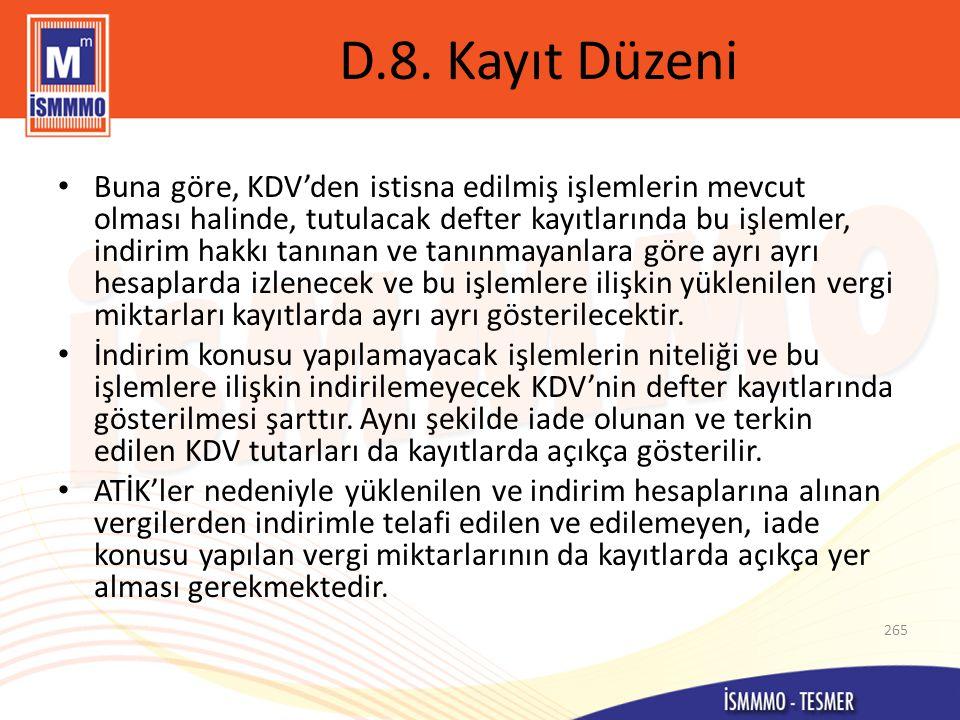 D.8. Kayıt Düzeni • Buna göre, KDV'den istisna edilmiş işlemlerin mevcut olması halinde, tutulacak defter kayıtlarında bu işlemler, indirim hakkı tanı