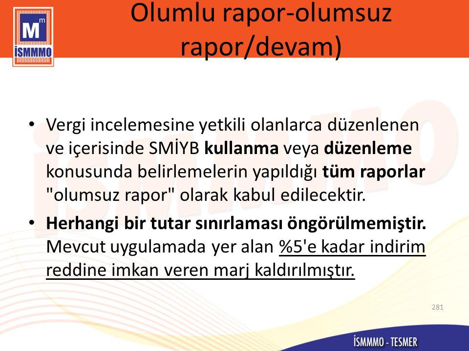 Olumlu rapor-olumsuz rapor/devam) • Vergi incelemesine yetkili olanlarca düzenlenen ve içerisinde SMİYB kullanma veya düzenleme konusunda belirlemelerin yapıldığı tüm raporlar olumsuz rapor olarak kabul edilecektir.