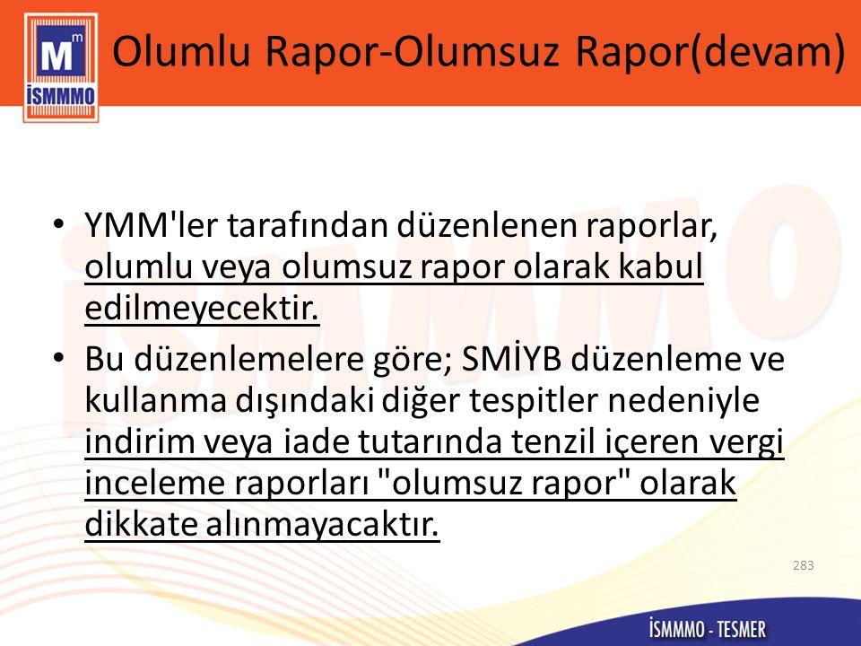 Olumlu Rapor-Olumsuz Rapor(devam) • YMM ler tarafından düzenlenen raporlar, olumlu veya olumsuz rapor olarak kabul edilmeyecektir.
