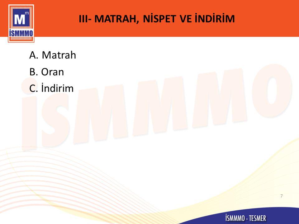 III- MATRAH, NİSPET VE İNDİRİM A. Matrah B. Oran C. İndirim 7