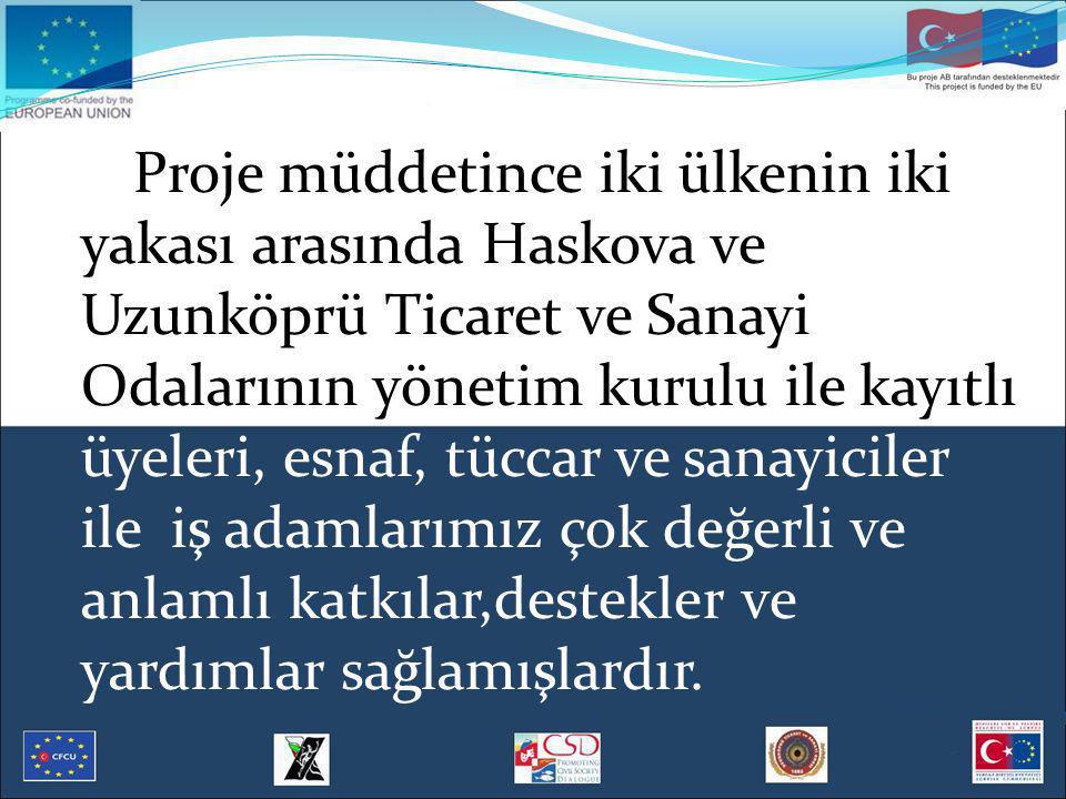 Proje müddetince iki ülkenin iki yakası arasında Haskova ve Uzunköprü Ticaret ve Sanayi Odalarının yönetim kurulu ile kayıtlı üyeleri, esnaf, tüccar v