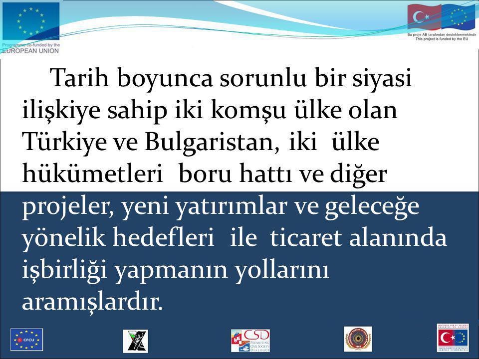 Tarih boyunca sorunlu bir siyasi ilişkiye sahip iki komşu ülke olan Türkiye ve Bulgaristan, iki ülke hükümetleri boru hattı ve diğer projeler, yeni ya
