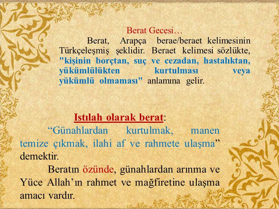 """Istılah olarak berat: """"Günahlardan kurtulmak, manen temize çıkmak, ilahi af ve rahmete ulaşma"""" demektir. Beratın özünde, günahlardan arınma ve Yüce Al"""