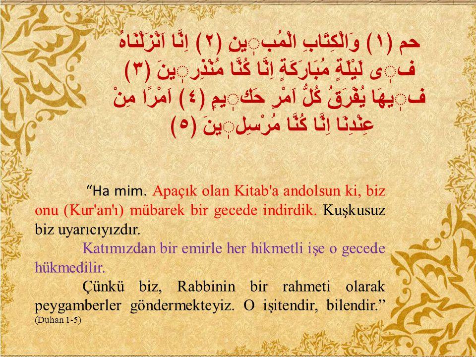 """""""Ha mim. Apaçık olan Kitab'a andolsun ki, biz onu (Kur'an'ı) mübarek bir gecede indirdik. Kuşkusuz biz uyarıcıyızdır. Katımızdan bir emirle her hikmet"""