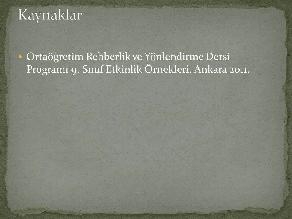  Ortaöğretim Rehberlik ve Yönlendirme Dersi Programı 9. Sınıf Etkinlik Örnekleri. Ankara 2011.