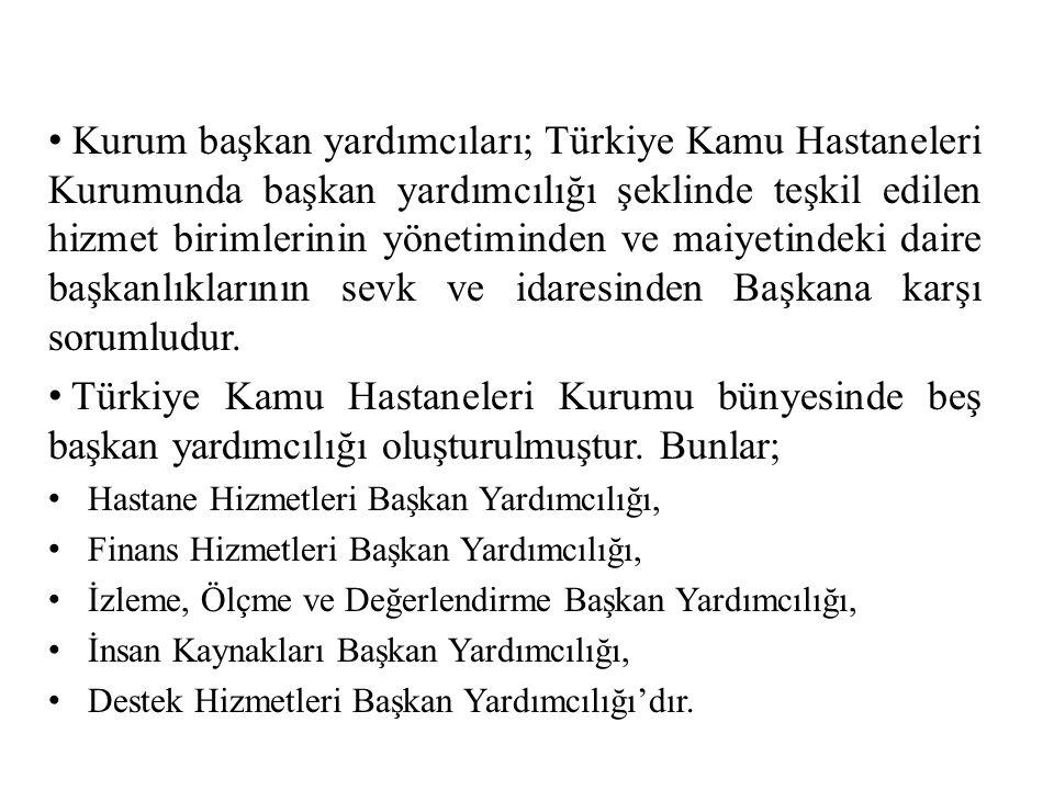 • Kurum başkan yardımcıları; Türkiye Kamu Hastaneleri Kurumunda başkan yardımcılığı şeklinde teşkil edilen hizmet birimlerinin yönetiminden ve maiyeti