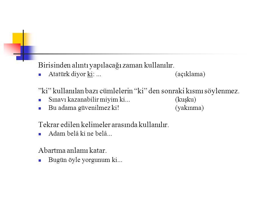 """Birisinden alıntı yapılacağı zaman kullanılır.  Atatürk diyor ki:... (açıklama) """"ki"""" kullanılan bazı cümlelerin """"ki"""" den sonraki kısmı söylenmez.  S"""