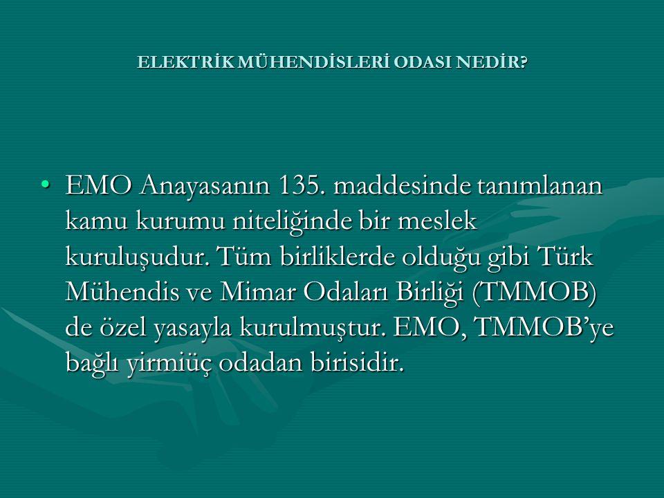 •EMO Anayasanın 135. maddesinde tanımlanan kamu kurumu niteliğinde bir meslek kuruluşudur. Tüm birliklerde olduğu gibi Türk Mühendis ve Mimar Odaları