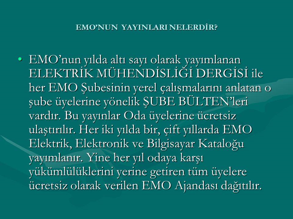 •EMO'nun yılda altı sayı olarak yayımlanan ELEKTRİK MÜHENDİSLİĞİ DERGİSİ ile her EMO Şubesinin yerel çalışmalarını anlatan o şube üyelerine yönelik ŞU