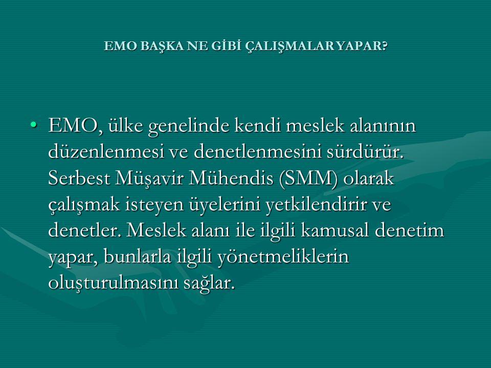 •EMO, ülke genelinde kendi meslek alanının düzenlenmesi ve denetlenmesini sürdürür. Serbest Müşavir Mühendis (SMM) olarak çalışmak isteyen üyelerini y