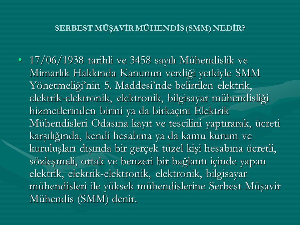 •17/06/1938 tarihli ve 3458 sayılı Mühendislik ve Mimarlık Hakkında Kanunun verdiği yetkiyle SMM Yönetmeliği'nin 5. Maddesi'nde belirtilen elektrik, e