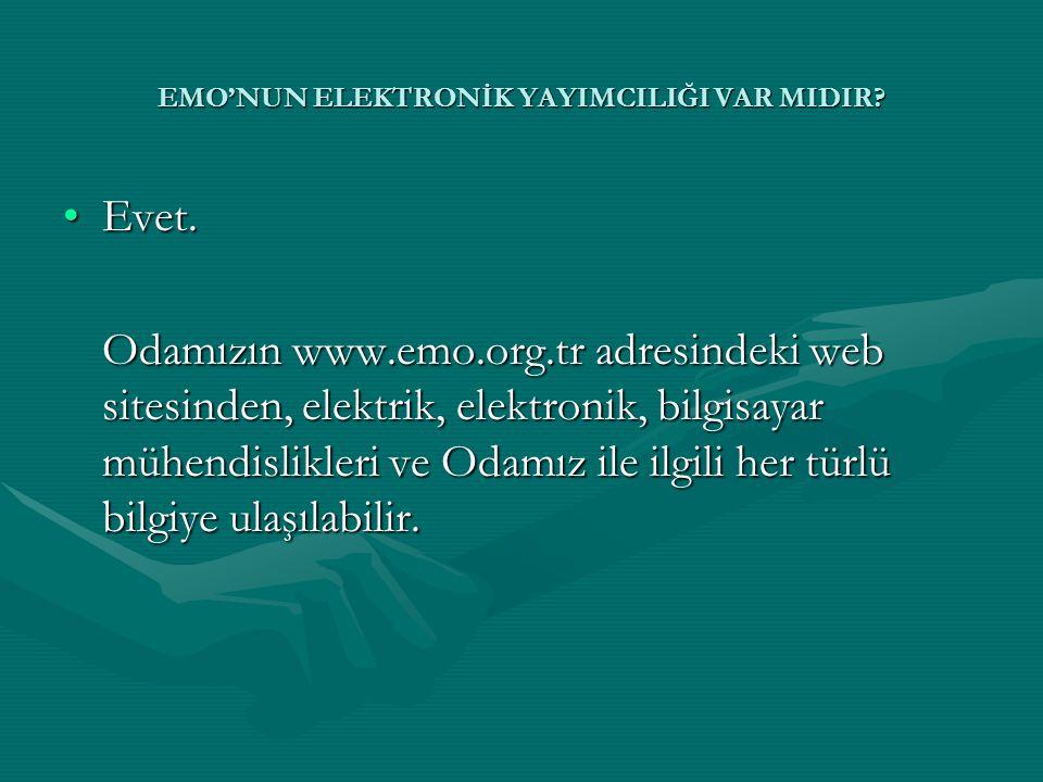 •Evet. Odamızın www.emo.org.tr adresindeki web sitesinden, elektrik, elektronik, bilgisayar mühendislikleri ve Odamız ile ilgili her türlü bilgiye ula