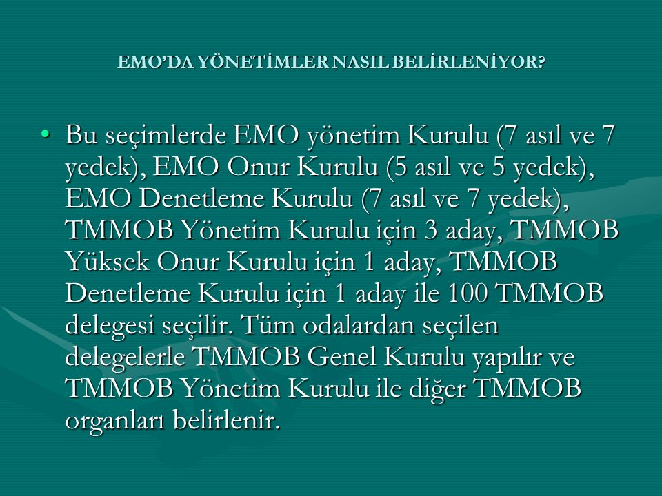 EMO'DA YÖNETİMLER NASIL BELİRLENİYOR? •Bu seçimlerde EMO yönetim Kurulu (7 asıl ve 7 yedek), EMO Onur Kurulu (5 asıl ve 5 yedek), EMO Denetleme Kurulu