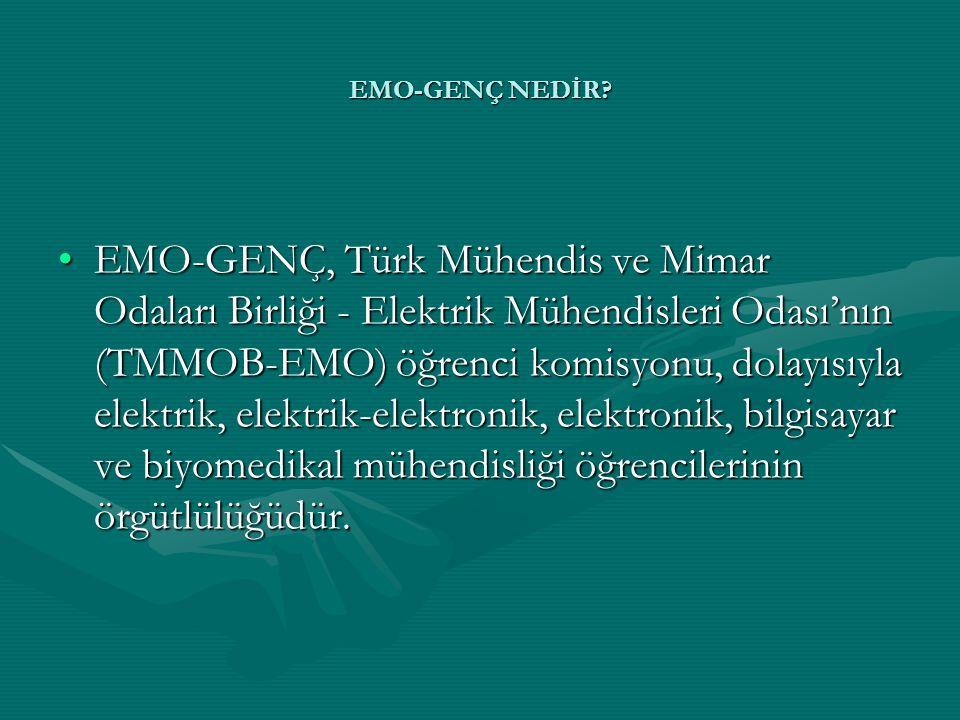 •EMO-GENÇ, Türk Mühendis ve Mimar Odaları Birliği - Elektrik Mühendisleri Odası'nın (TMMOB-EMO) öğrenci komisyonu, dolayısıyla elektrik, elektrik-elek