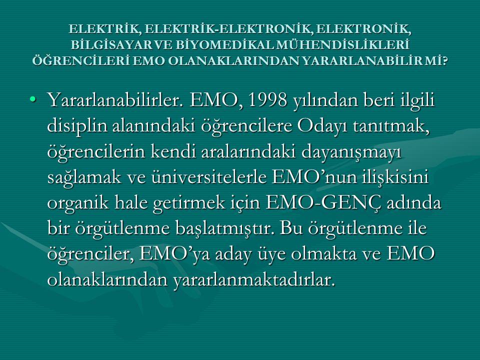 •Yararlanabilirler. EMO, 1998 yılından beri ilgili disiplin alanındaki öğrencilere Odayı tanıtmak, öğrencilerin kendi aralarındaki dayanışmayı sağlama