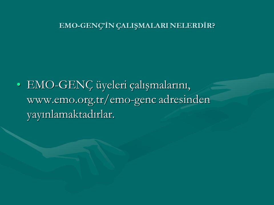 EMO-GENÇ'İN ÇALIŞMALARI NELERDİR? •EMO-GENÇ üyeleri çalışmalarını, www.emo.org.tr/emo-genc adresinden yayınlamaktadırlar.