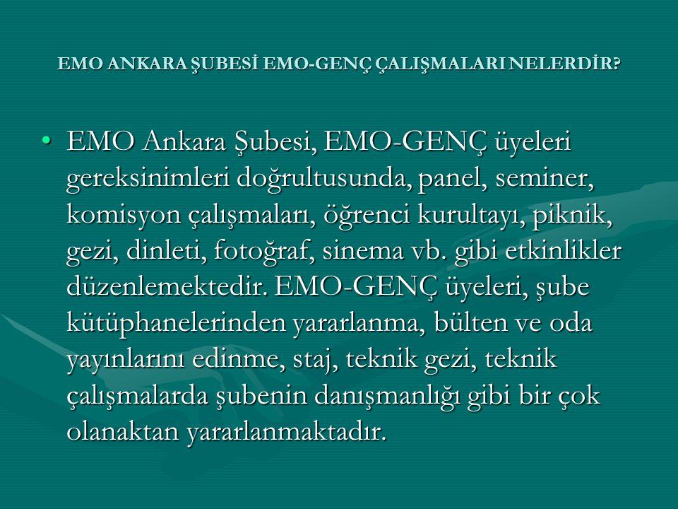 •EMO Ankara Şubesi, EMO-GENÇ üyeleri gereksinimleri doğrultusunda, panel, seminer, komisyon çalışmaları, öğrenci kurultayı, piknik, gezi, dinleti, fot