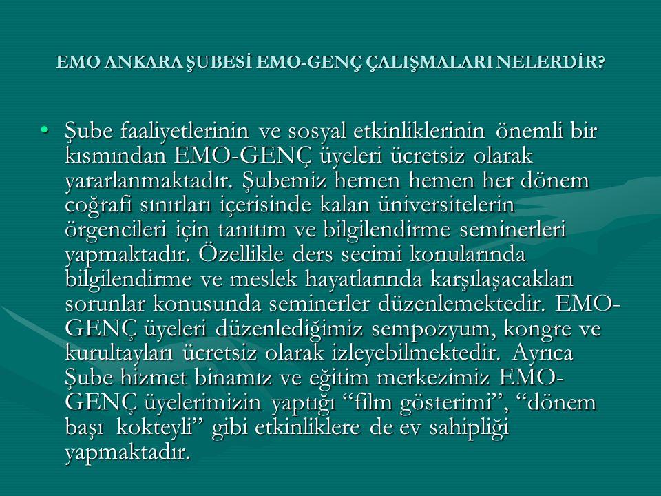 EMO ANKARA ŞUBESİ EMO-GENÇ ÇALIŞMALARI NELERDİR? •Şube faaliyetlerinin ve sosyal etkinliklerinin önemli bir kısmından EMO-GENÇ üyeleri ücretsiz olarak