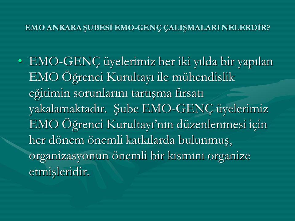 EMO ANKARA ŞUBESİ EMO-GENÇ ÇALIŞMALARI NELERDİR? •EMO-GENÇ üyelerimiz her iki yılda bir yapılan EMO Öğrenci Kurultayı ile mühendislik eğitimin sorunla