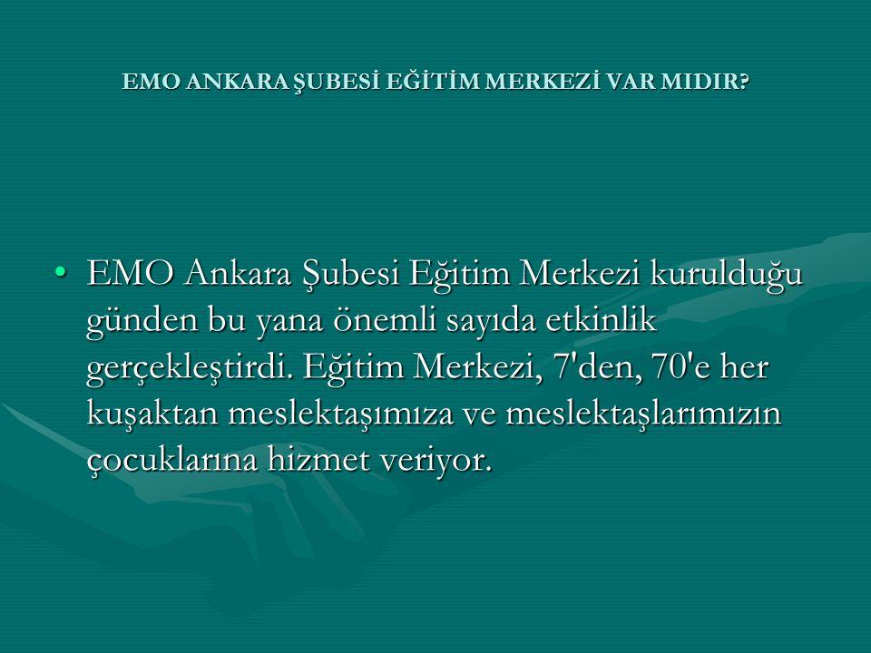 •EMO Ankara Şubesi Eğitim Merkezi kurulduğu günden bu yana önemli sayıda etkinlik gerçekleştirdi. Eğitim Merkezi, 7'den, 70'e her kuşaktan meslektaşım