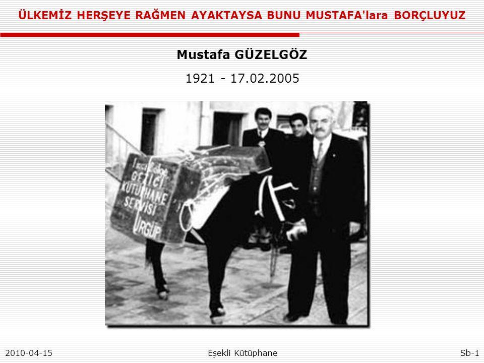 ÜLKEMİZ HERŞEYE RAĞMEN AYAKTAYSA BUNU MUSTAFA lara BORÇLUYUZ 2010-04-15Eşekli KütüphaneSb-1 Mustafa GÜZELGÖZ 1921 - 17.02.2005