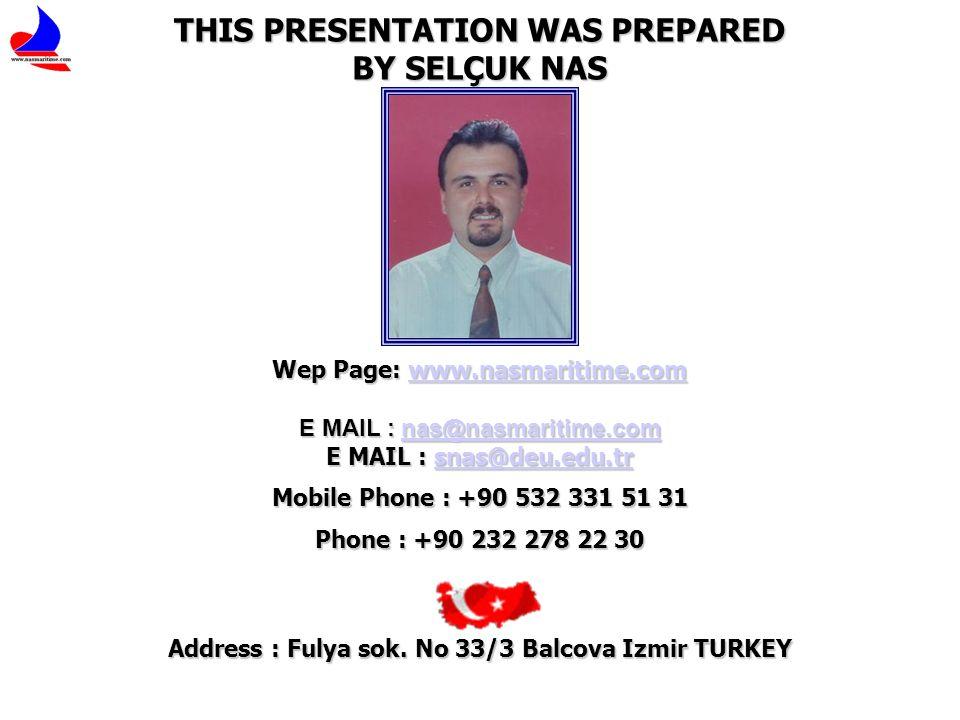 THIS PRESENTATION WAS PREPARED BY SELÇUK NAS Wep Page: www.nasmaritime.com www.nasmaritime.com E MAIL : nas@nasmaritime.com nas@nasmaritime.com E MAIL : snas@deu.edu.tr snas@deu.edu.tr Mobile Phone : +90 532 331 51 31 Phone : +90 232 278 22 30 Address : Fulya sok.