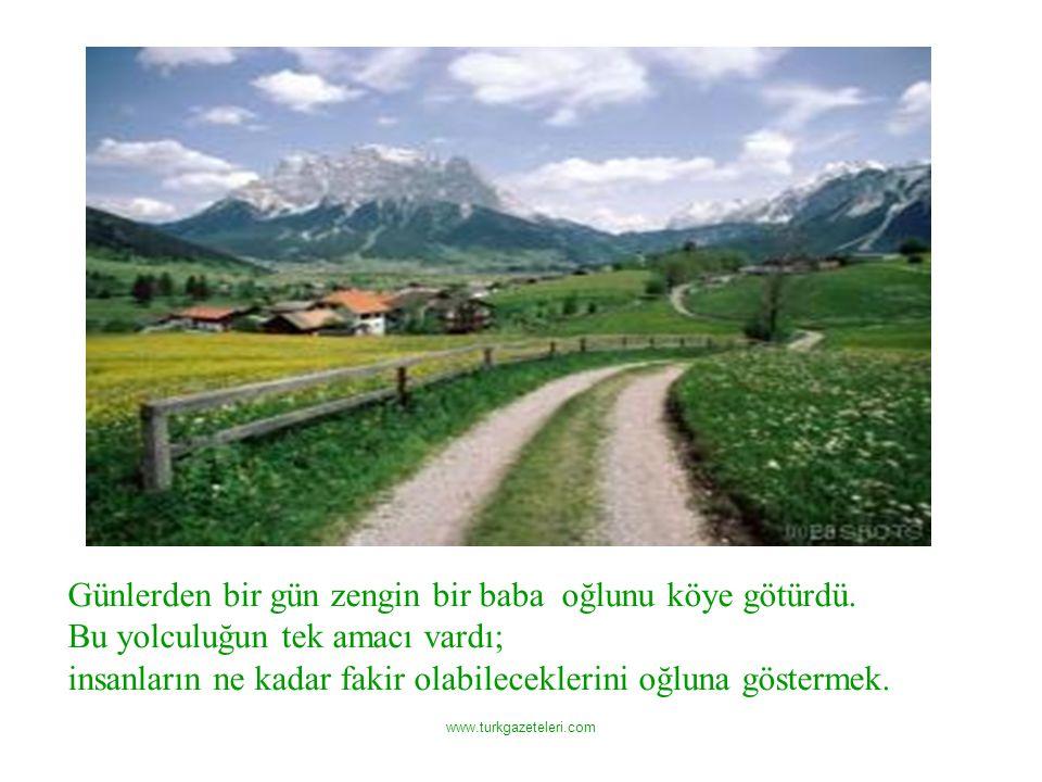 www.turkgazeteleri.com Günlerden bir gün zengin bir baba oğlunu köye götürdü.