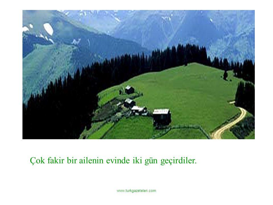www.turkgazeteleri.com Çok fakir bir ailenin evinde iki gün geçirdiler.