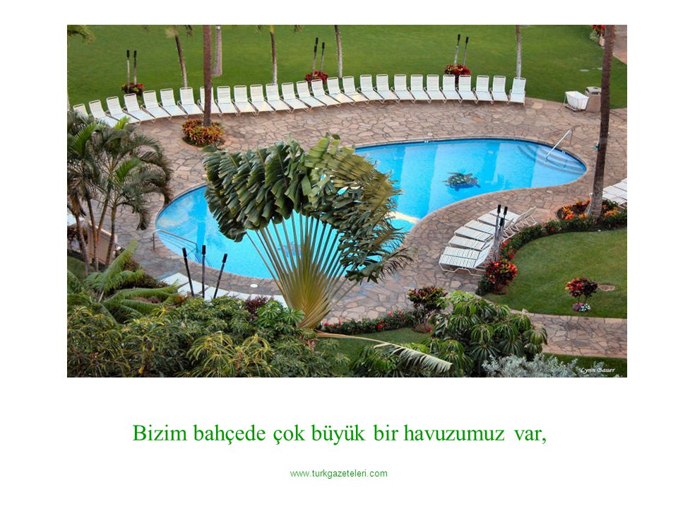 www.turkgazeteleri.com Bizim bahçede çok büyük bir havuzumuz var,