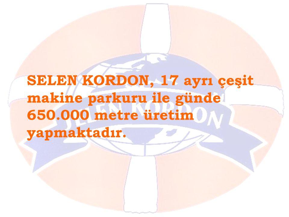SELEN KORDON, 17 ayrı çeşit makine parkuru ile günde 650.000 metre üretim yapmaktadır.
