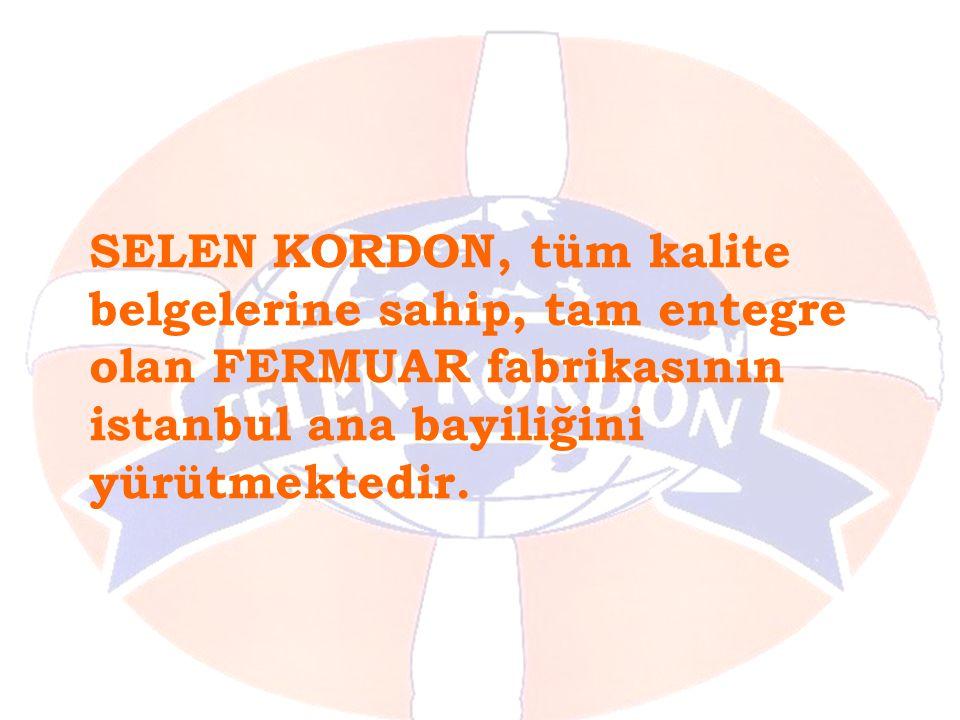 SELEN KORDON, tüm kalite belgelerine sahip, tam entegre olan FERMUAR fabrikasının istanbul ana bayiliğini yürütmektedir.