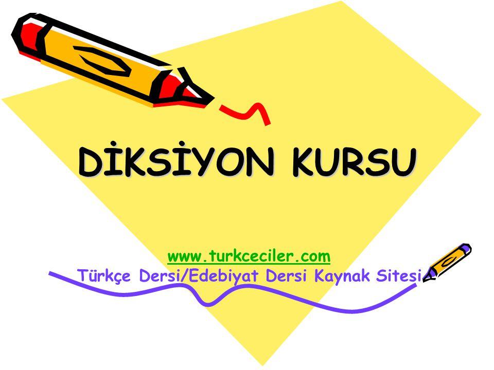 DİKSİYON KURSU www.turkceciler.com Türkçe Dersi/Edebiyat Dersi Kaynak Sitesi