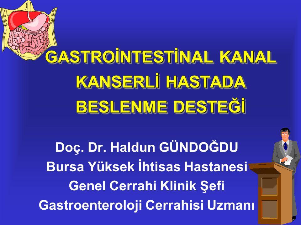 GASTROİNTESTİNAL KANAL KANSERLİ HASTADA BESLENME DESTEĞİ Doç. Dr. Haldun GÜNDOĞDU Bursa Yüksek İhtisas Hastanesi Genel Cerrahi Klinik Şefi Gastroenter