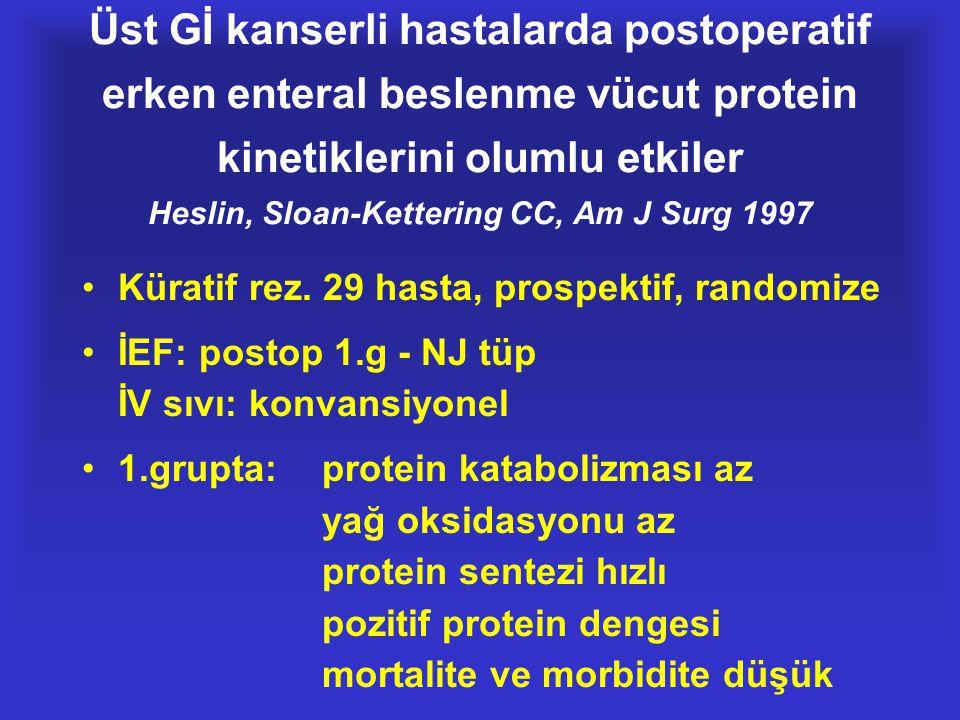 •Küratif rez. 29 hasta, prospektif, randomize •İEF: postop 1.g - NJ tüp İV sıvı: konvansiyonel •1.grupta:protein katabolizması az yağ oksidasyonu az p