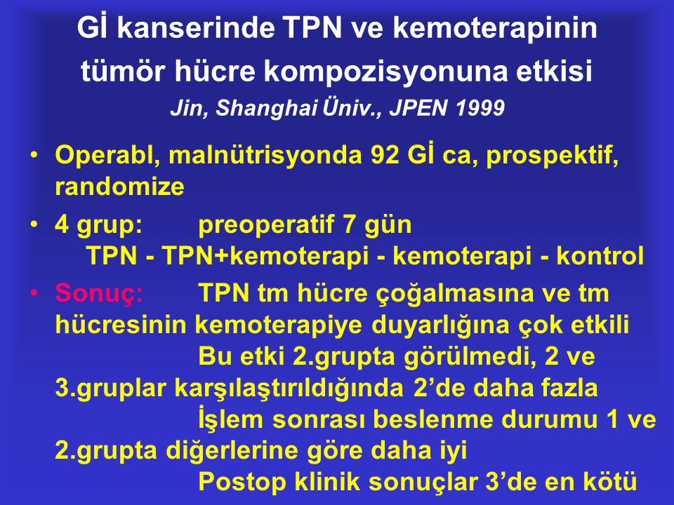 Gİ kanserinde TPN ve kemoterapinin tümör hücre kompozisyonuna etkisi Jin, Shanghai Üniv., JPEN 1999 •Operabl, malnütrisyonda 92 Gİ ca, prospektif, ran