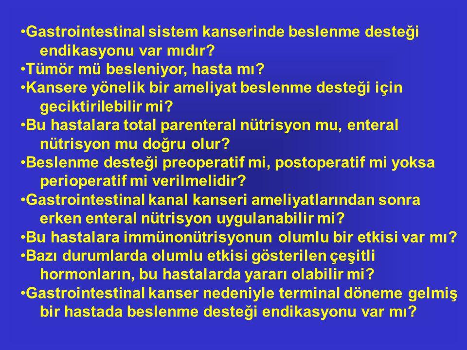 •Gastrointestinal sistem kanserinde beslenme desteği endikasyonu var mıdır? •Tümör mü besleniyor, hasta mı? •Kansere yönelik bir ameliyat beslenme des