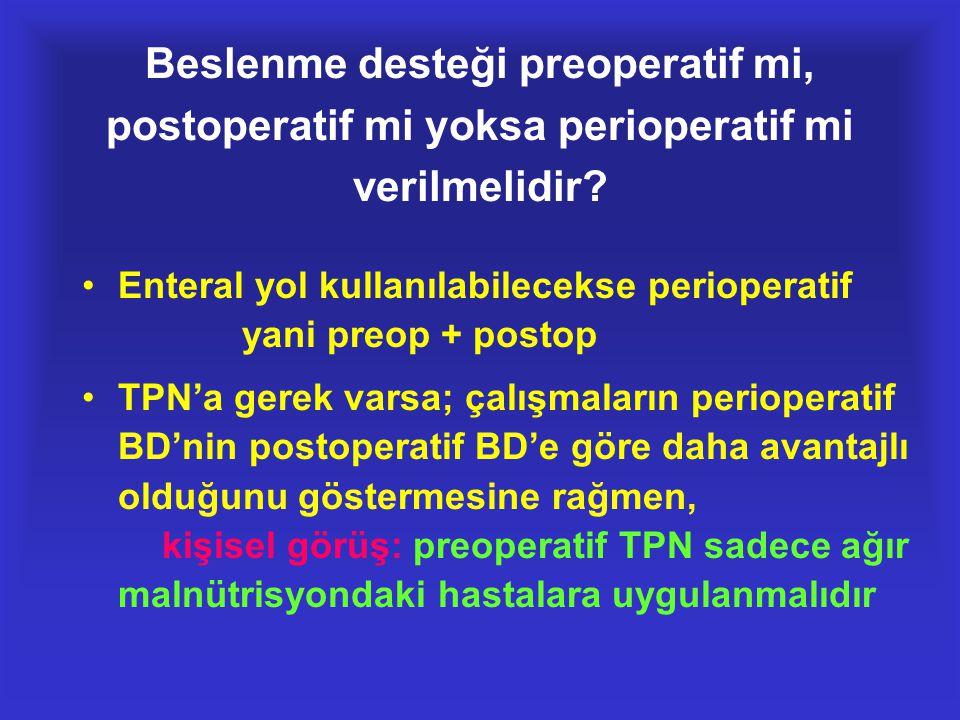Beslenme desteği preoperatif mi, postoperatif mi yoksa perioperatif mi verilmelidir? •Enteral yol kullanılabilecekse perioperatif yani preop + postop