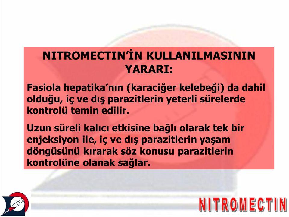NITROMECTIN'İN KULLANILMASININ YARARI: Fasiola hepatika'nın (karaciğer kelebeği) da dahil olduğu, iç ve dış parazitlerin yeterli sürelerde kontrolü te