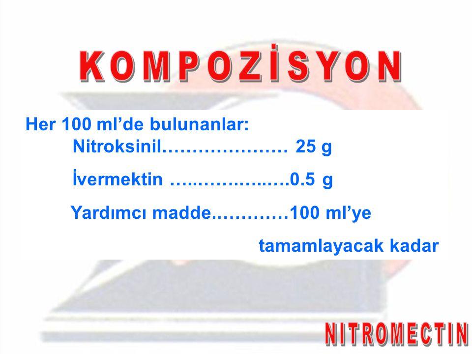 Her 100 ml'de bulunanlar: Nitroksinil………………… 25 g İvermektin …..…….…..….0.5 g Yardımcı madde.…………100 ml'ye tamamlayacak kadar