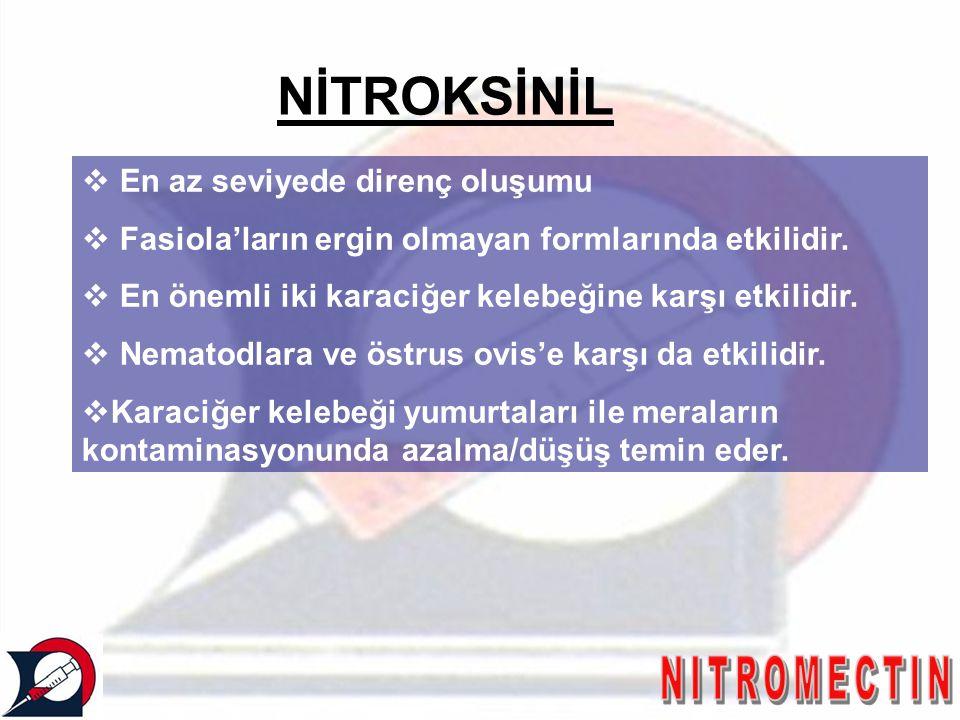  En az seviyede direnç oluşumu  Fasiola'ların ergin olmayan formlarında etkilidir.  En önemli iki karaciğer kelebeğine karşı etkilidir.  Nematodla
