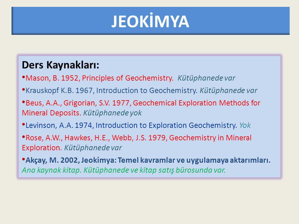 GİRİŞ: Jeokimyanın Tanımı J e o k i m y a YERKİMYASI yeryuvarı ve çevresinde gelişen tüm kimyasal olayları inceleyip jeolojik bir perspektif altında değerlendirmeye tabi tutan bir bilim dalıdır