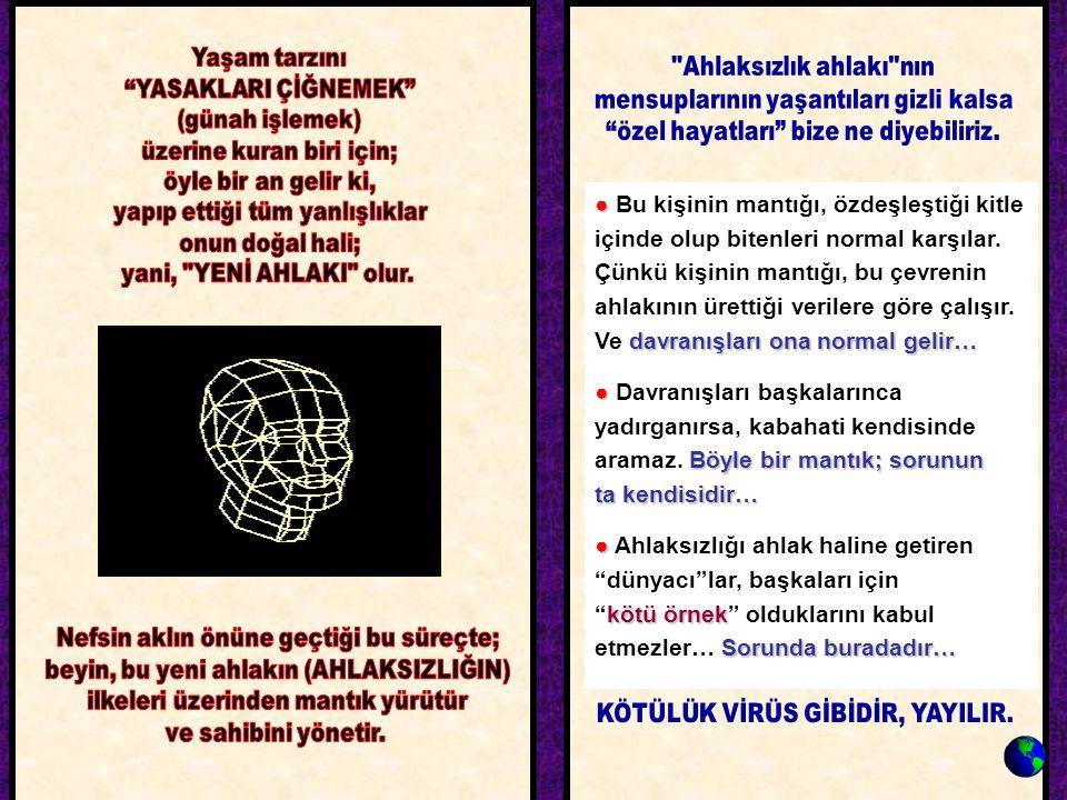 ● davranışları ona normal gelir… ● Bu kişinin mantığı, özdeşleştiği kitle içinde olup bitenleri normal karşılar. Çünkü kişinin mantığı, bu çevrenin ah