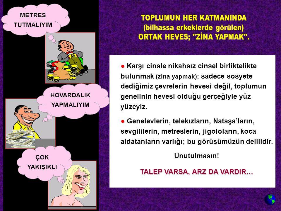 ● ● Karşı cinsle nikahsız cinsel birliktelikte bulunmak (zina yapmak); sadece sosyete dediğimiz çevrelerin hevesi değil, toplumun genelinin hevesi old